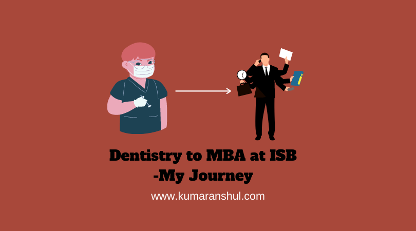 From Dentistry to MBA at ISB- My Journey