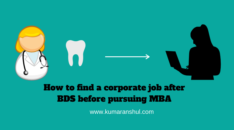How to find a corporate job after BDS before pursuingMBA
