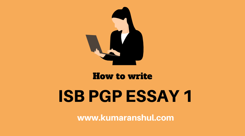 How to write Essay 1 of ISB PGP Application